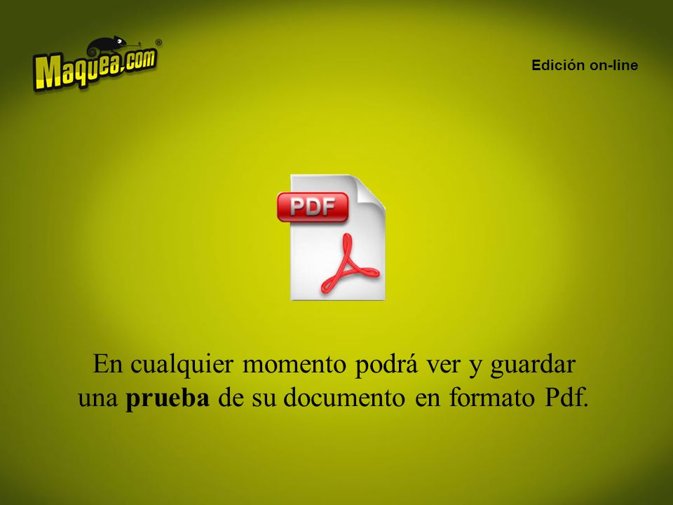 Edición on-line En cualquier momento podrá ver y guardar una prueba de su documento en formato Pdf.