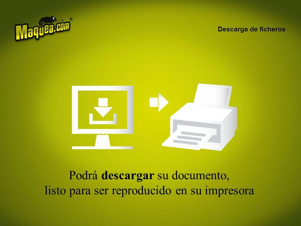 Descarga de ficheros Podrá descargar su documento, listo para ser reproducido en su impresora