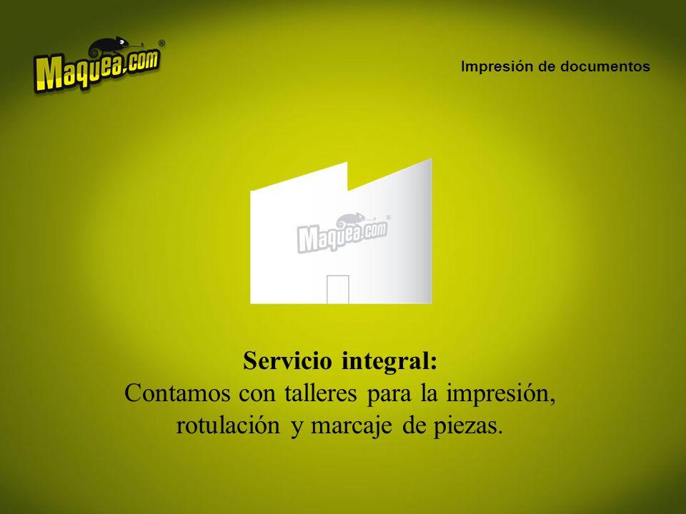 Impresión de documentos Servicio integral: Contamos con talleres para la impresión, rotulación y marcaje de piezas.