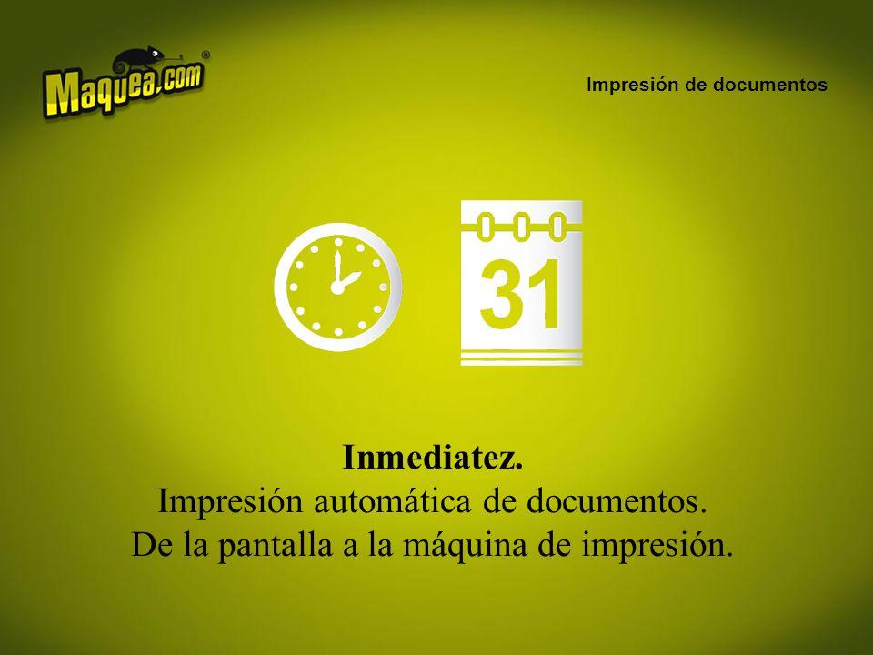 Impresión de documentos Inmediatez.Impresión automática de documentos.