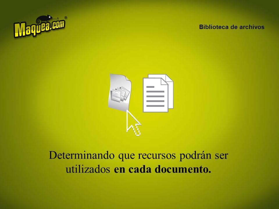 Biblioteca de archivos Determinando que recursos podrán ser utilizados en cada documento.