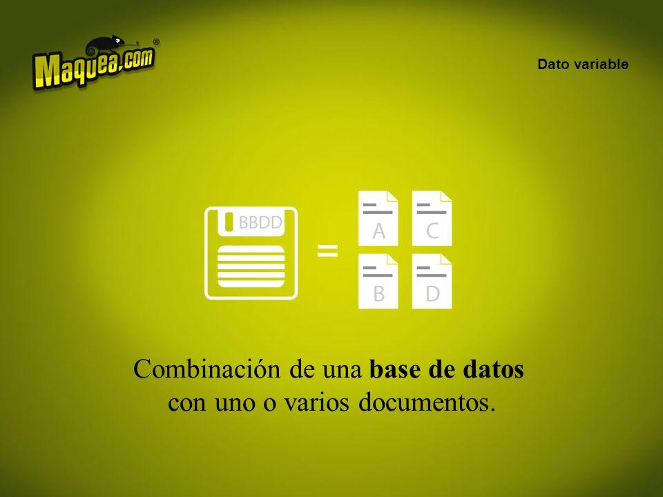 Dato variable Combinación de una base de datos con uno o varios documentos.