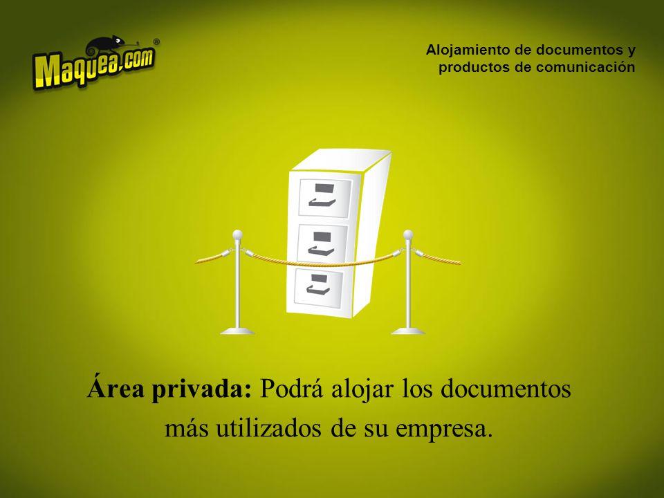 Alojamiento de documentos y productos de comunicación Área privada: Podrá alojar los documentos más utilizados de su empresa.