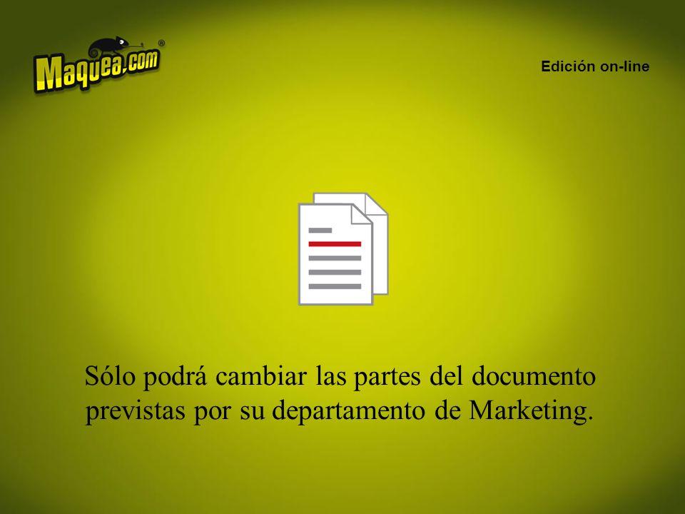 Edición on-line Sólo podrá cambiar las partes del documento previstas por su departamento de Marketing.