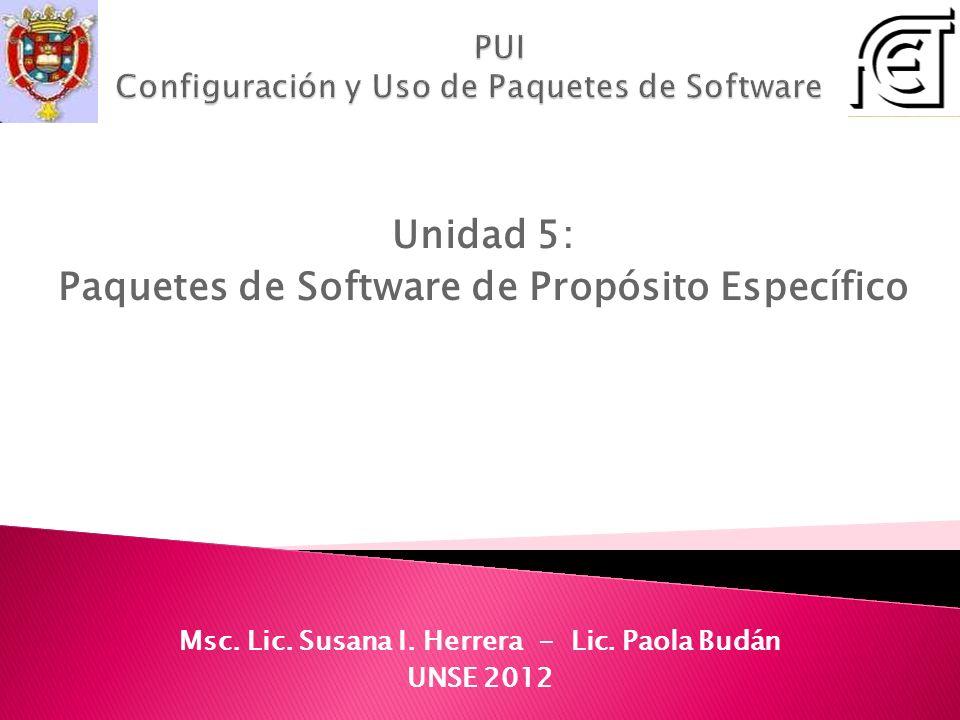 PUI Configuración y Uso de Paquetes de Software Unidad 5: Paquetes de Software de Propósito Específico Msc.