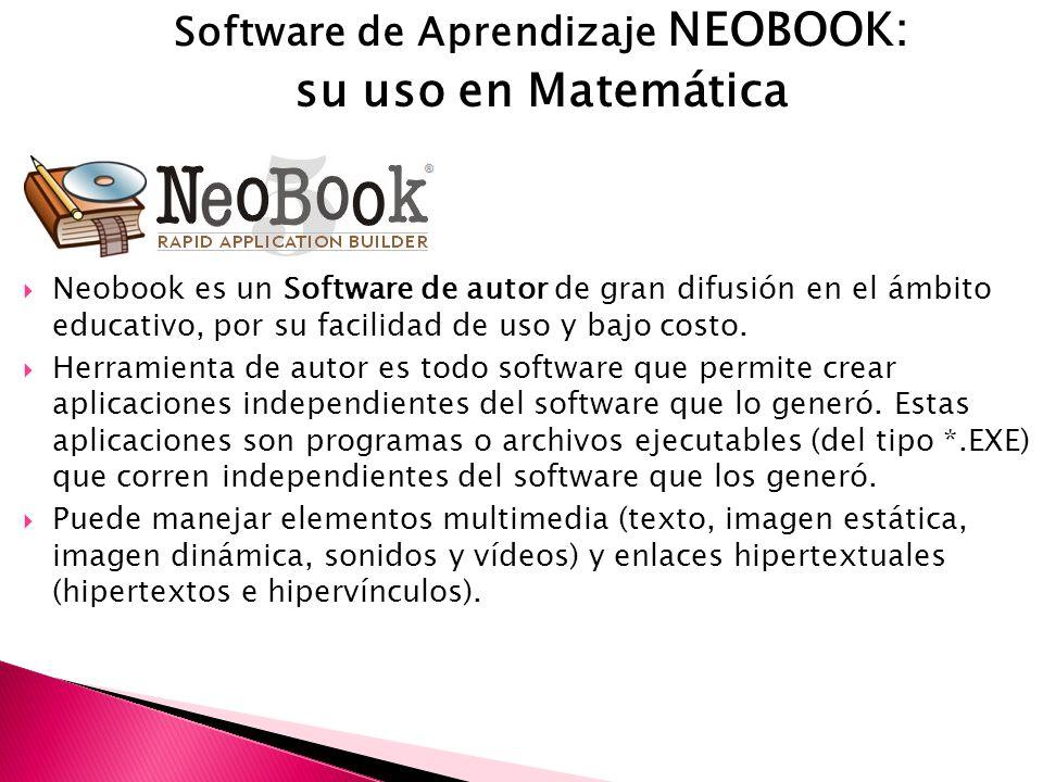 Software de Aprendizaje NEOBOOK: su uso en Matemática Neobook es un Software de autor de gran difusión en el ámbito educativo, por su facilidad de uso y bajo costo.