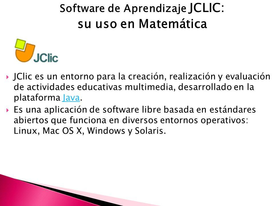 Software de Aprendizaje JCLIC: su uso en Matemática JClic es un entorno para la creación, realización y evaluación de actividades educativas multimedia, desarrollado en la plataforma Java.Java Es una aplicación de software libre basada en estándares abiertos que funciona en diversos entornos operativos: Linux, Mac OS X, Windows y Solaris.