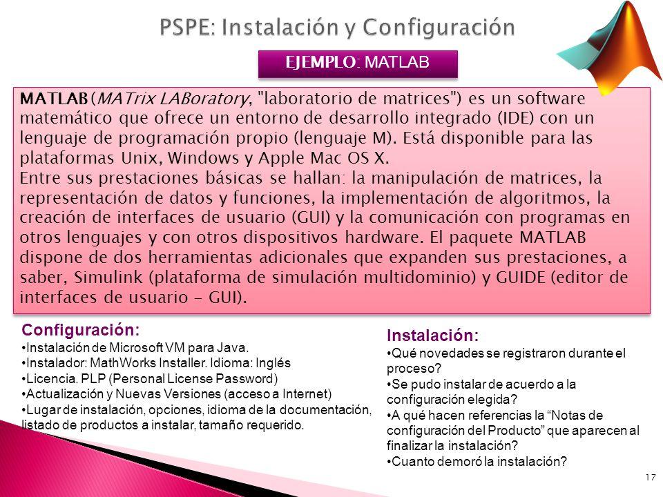 17 EJEMPLO: MATLAB MATLAB (MATrix LABoratory, laboratorio de matrices ) es un software matemático que ofrece un entorno de desarrollo integrado (IDE) con un lenguaje de programación propio (lenguaje M).
