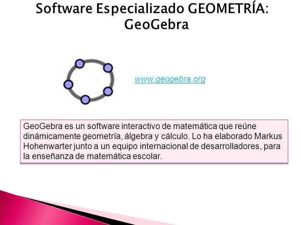 Software Especializado GEOMETRÍA: GeoGebra GeoGebra es un software interactivo de matemática que reúne dinámicamente geometría, álgebra y cálculo.