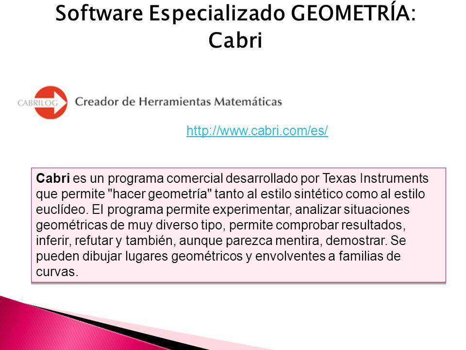 Software Especializado GEOMETRÍA: Cabri Cabri es un programa comercial desarrollado por Texas Instruments que permite hacer geometría tanto al estilo sintético como al estilo euclídeo.