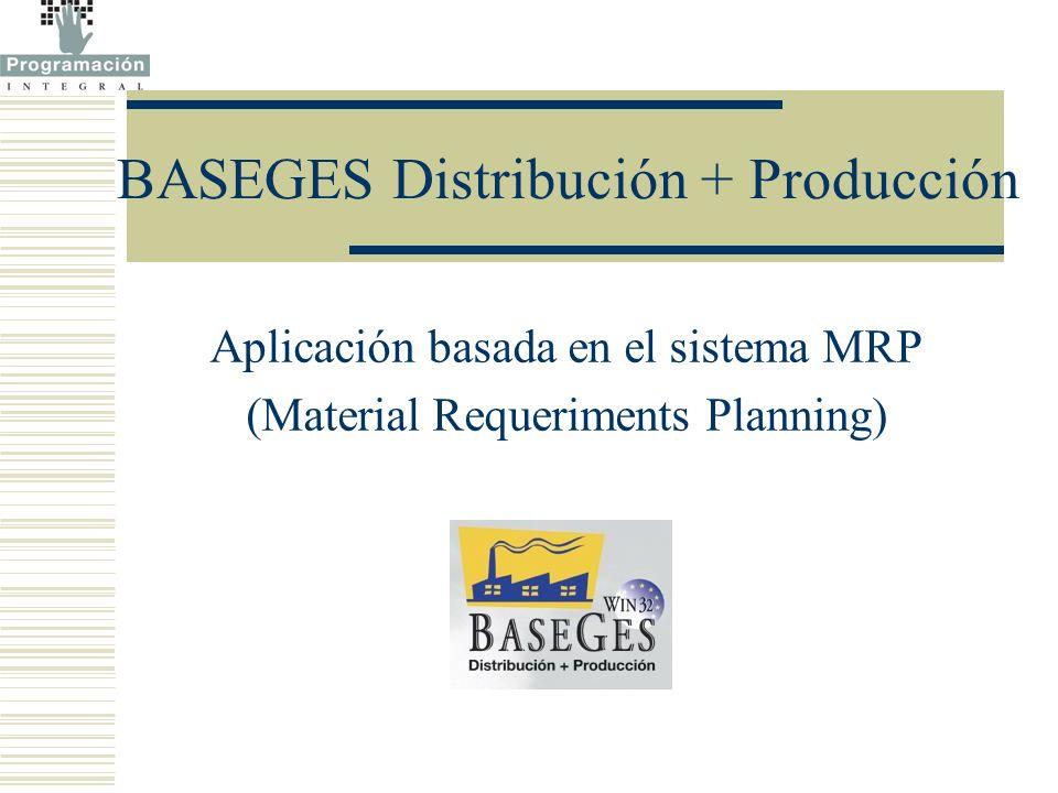 BASEGES Distribución + Producción Aplicación basada en el sistema MRP (Material Requeriments Planning)