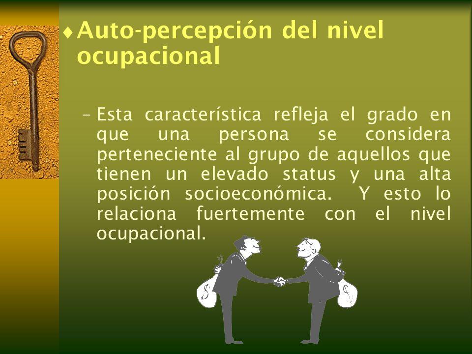 Auto-percepción del nivel ocupacional –Esta característica refleja el grado en que una persona se considera perteneciente al grupo de aquellos que tie