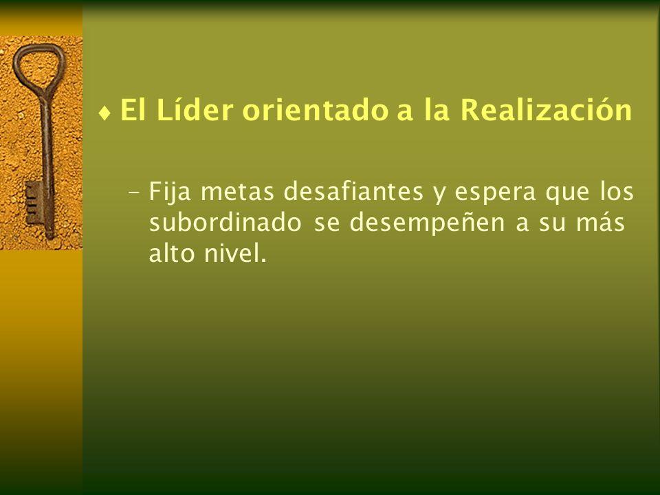 El Líder orientado a la Realización –Fija metas desafiantes y espera que los subordinado se desempeñen a su más alto nivel.
