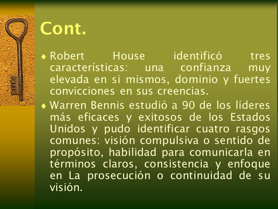 Cont. Robert House identificó tres características: una confianza muy elevada en si mismos, dominio y fuertes convicciones en sus creencias. Warren Be