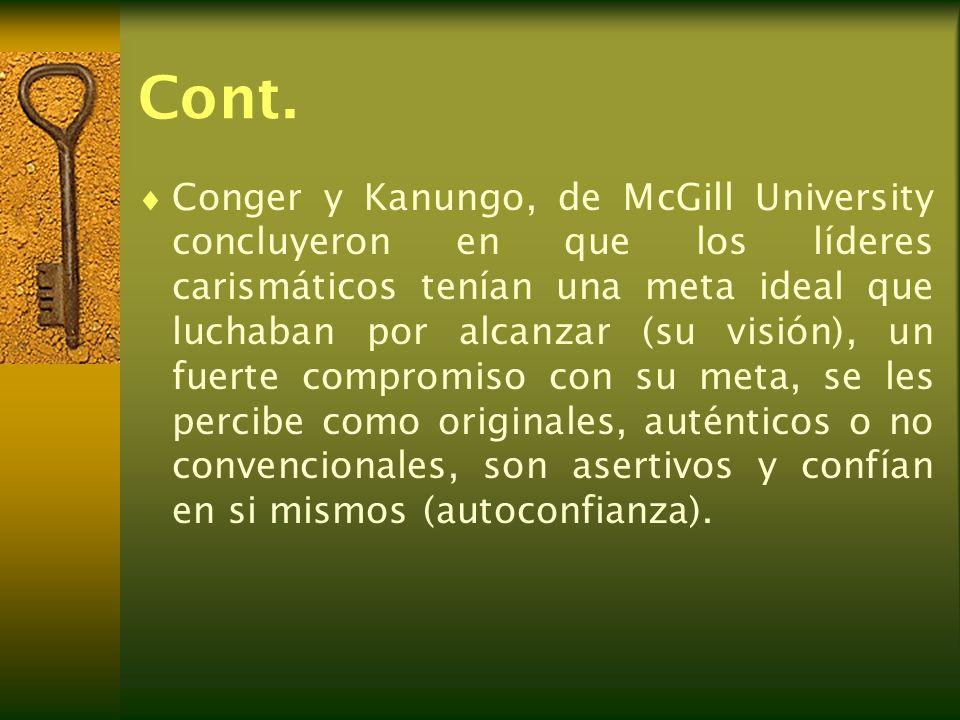 Cont. Conger y Kanungo, de McGill University concluyeron en que los líderes carismáticos tenían una meta ideal que luchaban por alcanzar (su visión),
