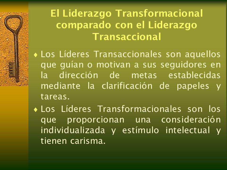 El Liderazgo Transformacional comparado con el Liderazgo Transaccional Los Líderes Transaccionales son aquellos que guían o motivan a sus seguidores e