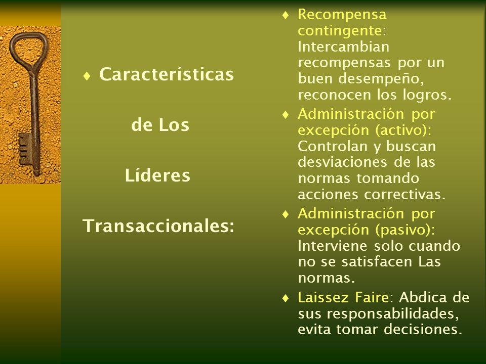 Características de Los Líderes Transaccionales: Recompensa contingente: Intercambian recompensas por un buen desempeño, reconocen los logros. Administ