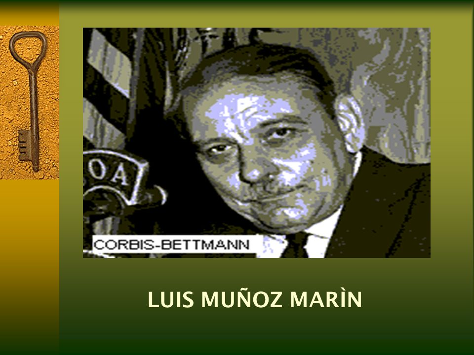 LUIS MUÑOZ MARÍN Primeros años José Luis Muñoz Marín nació en el número 152 de la calle Fortaleza en el Viejo San Juan, Puerto Rico.