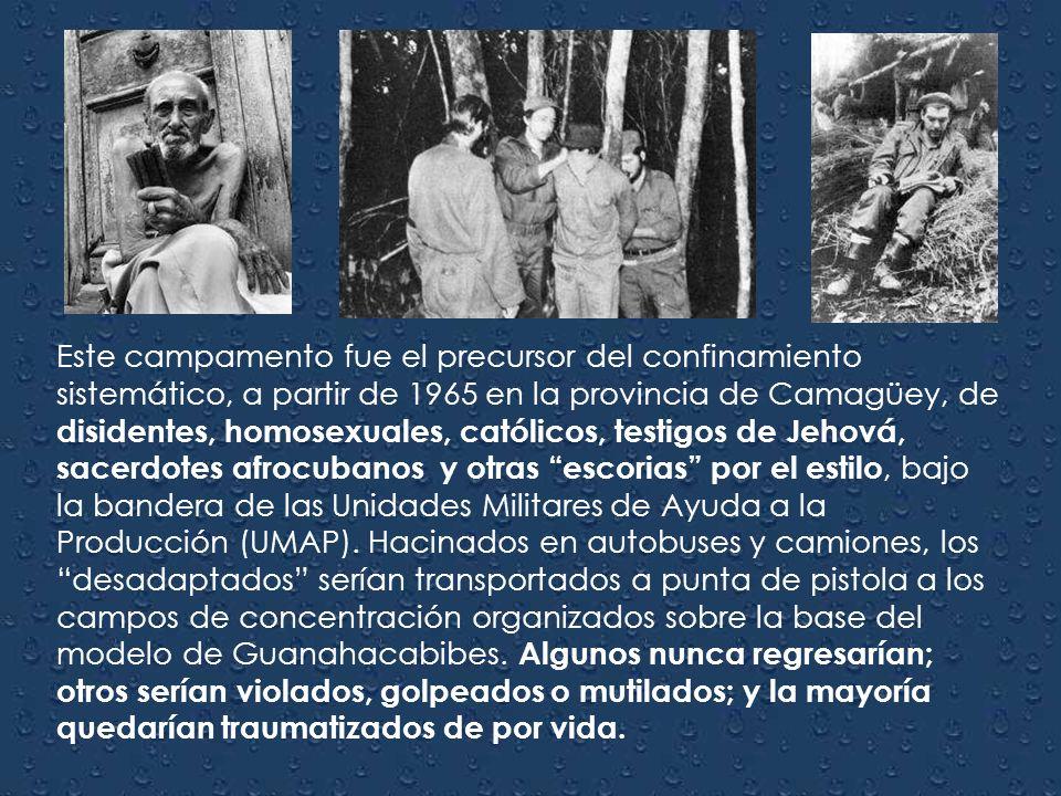 Este campamento fue el precursor del confinamiento sistemático, a partir de 1965 en la provincia de Camagüey, de disidentes, homosexuales, católicos, testigos de Jehová, sacerdotes afrocubanos y otras escorias por el estilo, bajo la bandera de las Unidades Militares de Ayuda a la Producción (UMAP).
