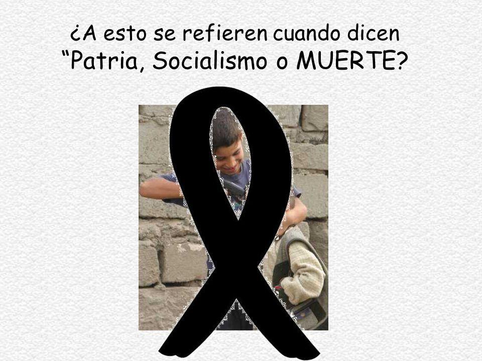 ¿A esto se refieren cuando dicen Patria, Socialismo o MUERTE?