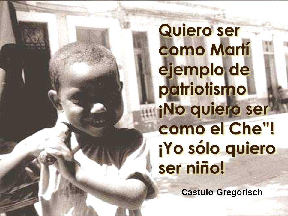 Quiero ser como Martí ejemplo de patriotismo ¡No quiero ser como el Che.