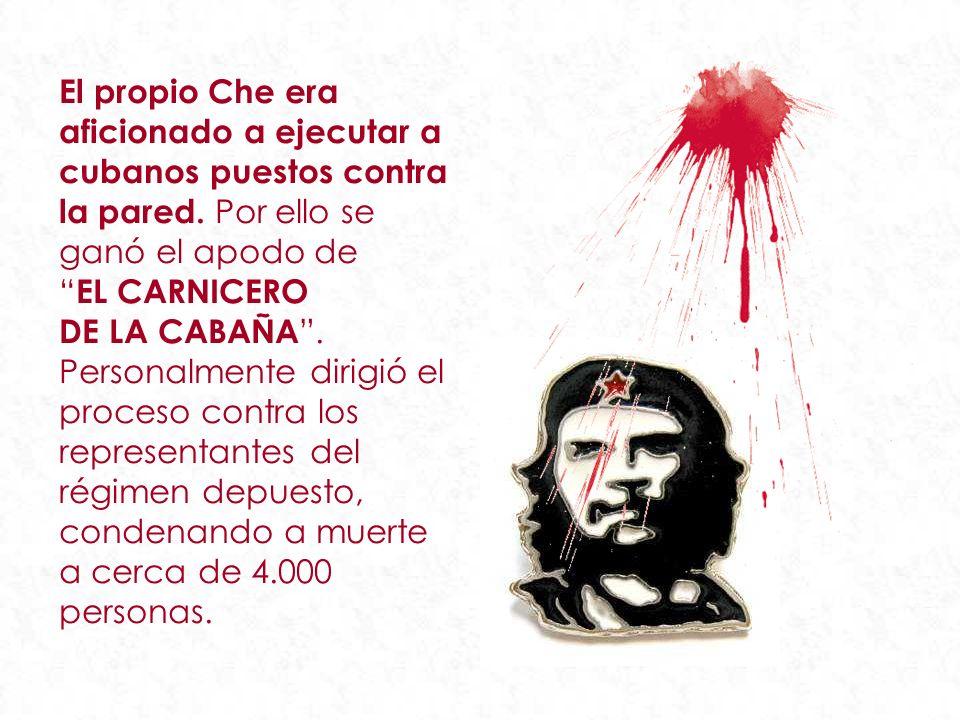 El propio Che era aficionado a ejecutar a cubanos puestos contra la pared.