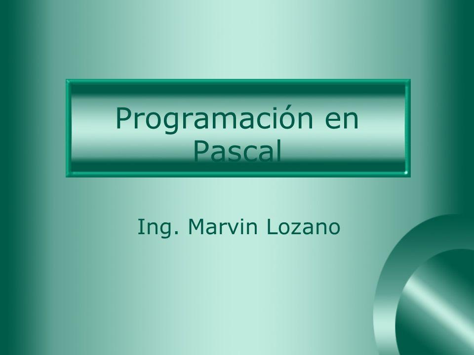 Programación en Pascal Ing. Marvin Lozano
