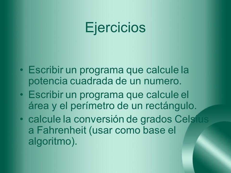 Ejercicios Escribir un programa que calcule la potencia cuadrada de un numero. Escribir un programa que calcule el área y el perímetro de un rectángul