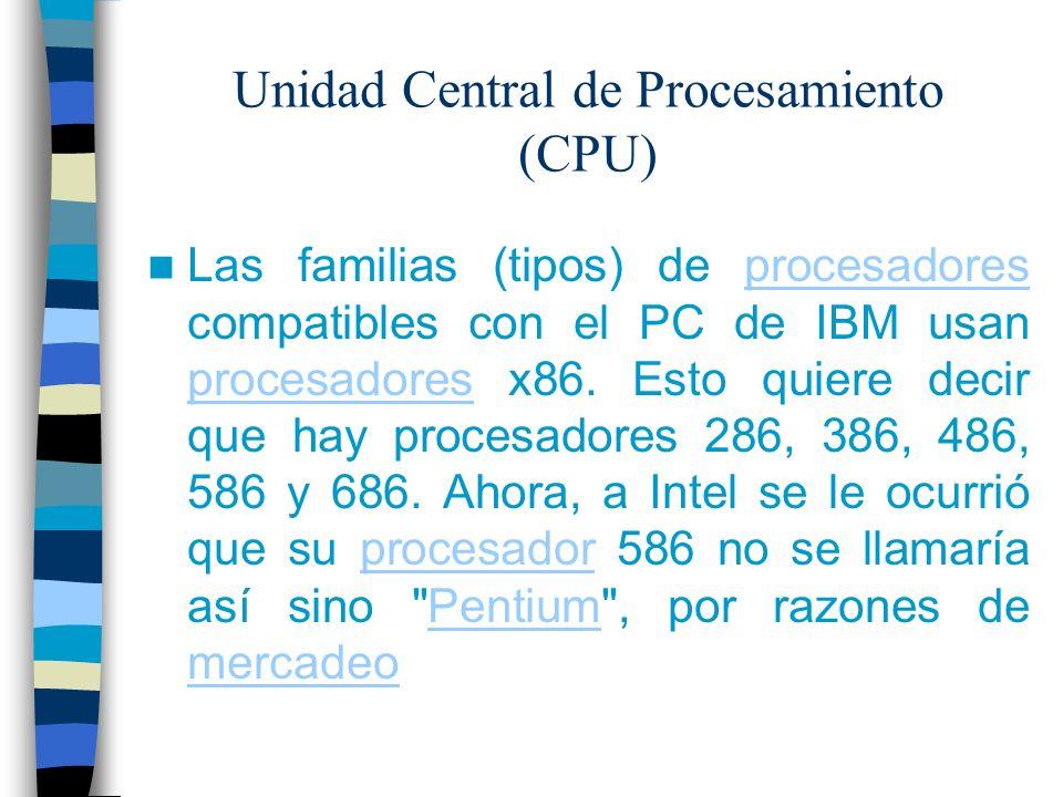 Unidad Central de Procesamiento (CPU) Las familias (tipos) de procesadores compatibles con el PC de IBM usan procesadores x86. Esto quiere decir que h