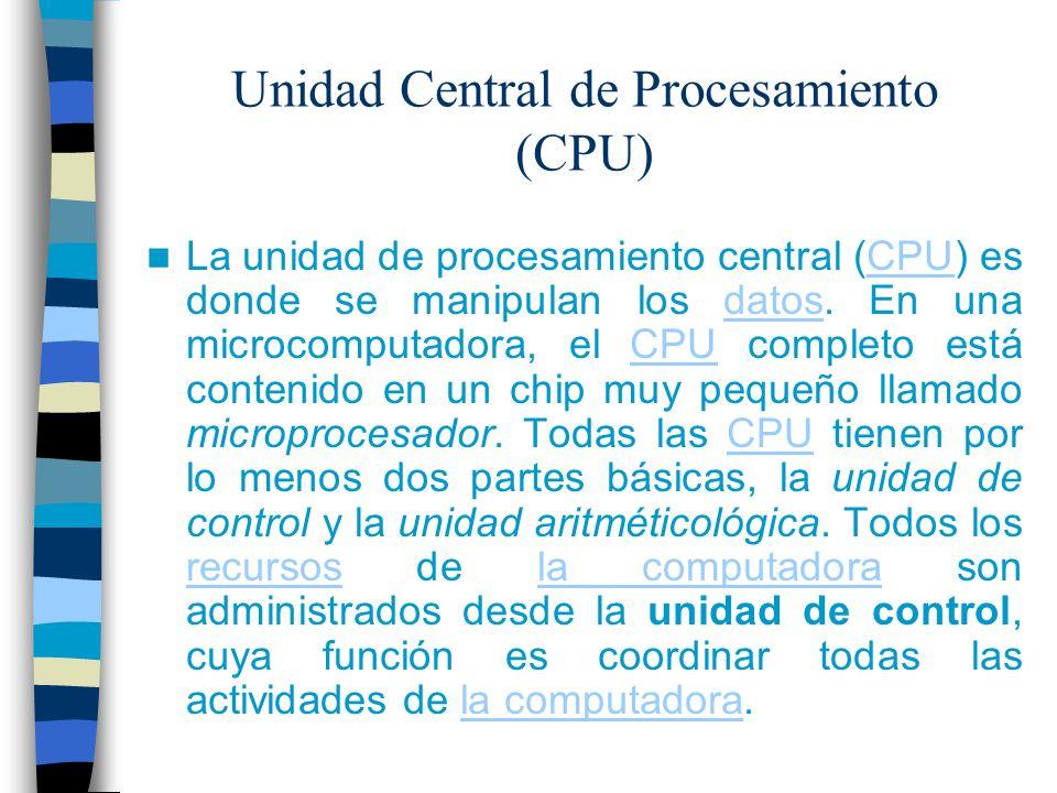 Unidad Central de Procesamiento (CPU) La unidad de procesamiento central (CPU) es donde se manipulan los datos. En una microcomputadora, el CPU comple