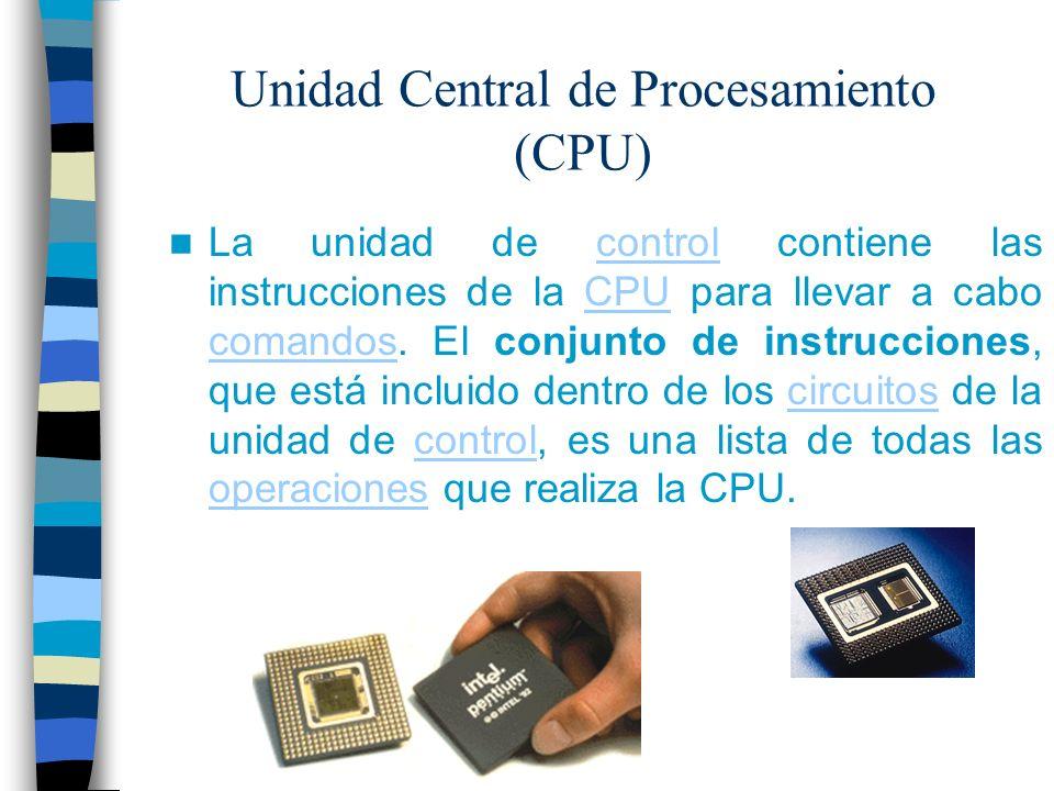 Unidad Central de Procesamiento (CPU) La unidad de control contiene las instrucciones de la CPU para llevar a cabo comandos. El conjunto de instruccio