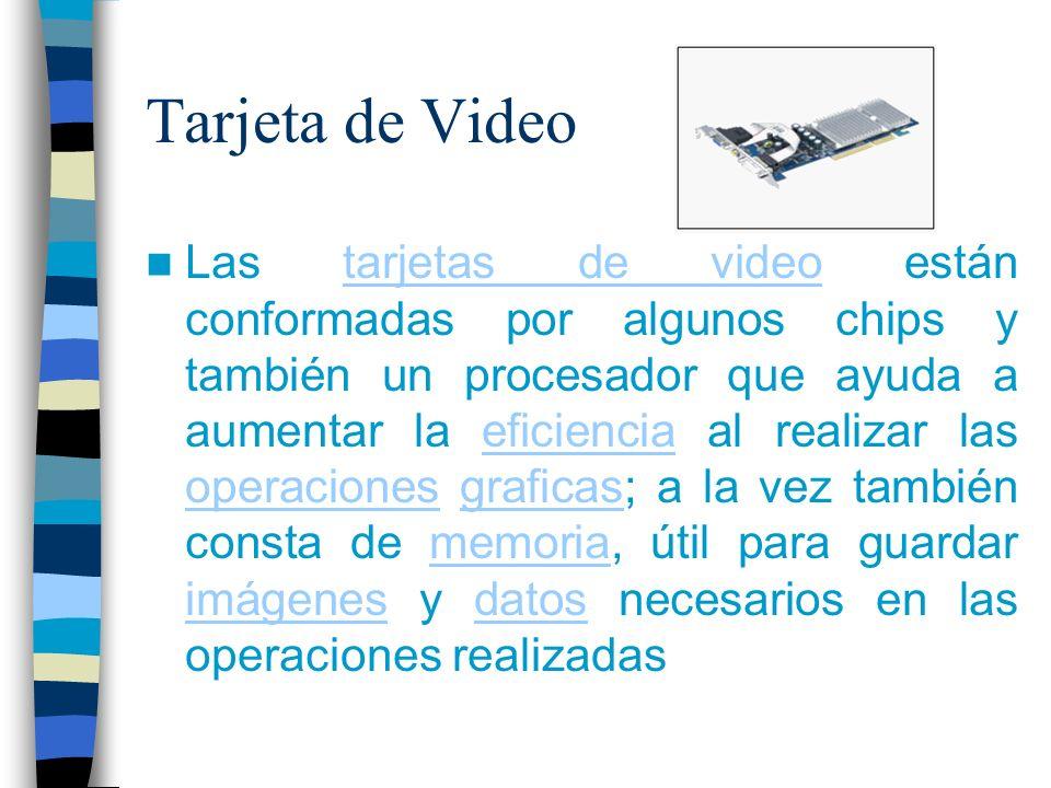 Tarjeta de Video Las tarjetas de video están conformadas por algunos chips y también un procesador que ayuda a aumentar la eficiencia al realizar las