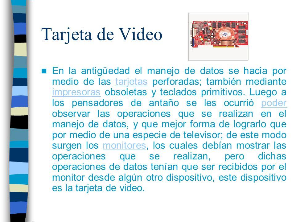 Tarjeta de Video En la antigüedad el manejo de datos se hacia por medio de las tarjetas perforadas; también mediante impresoras obsoletas y teclados p