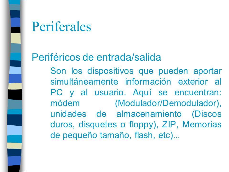 Periferales Periféricos de entrada/salida Son los dispositivos que pueden aportar simultáneamente información exterior al PC y al usuario. Aquí se enc