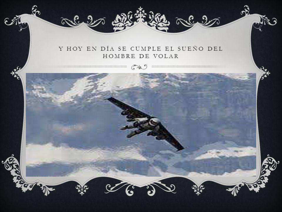 Y HOY EN DÍA SE CUMPLE EL SUEÑO DEL HOMBRE DE VOLAR