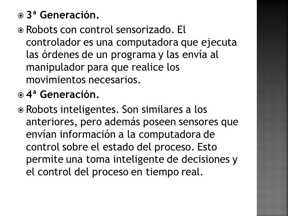 3ª Generación. Robots con control sensorizado. El controlador es una computadora que ejecuta las órdenes de un programa y las envía al manipulador par