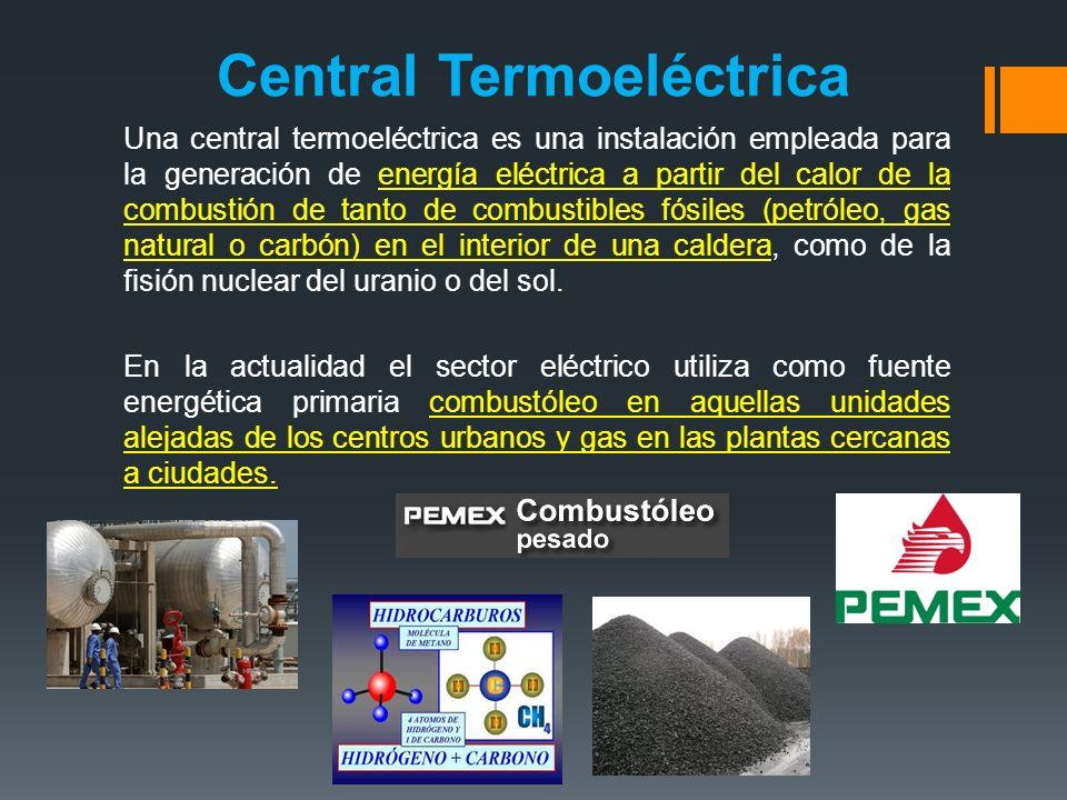 Central Termoeléctrica Una central termoeléctrica es una instalación empleada para la generación de energía eléctrica a partir del calor de la combustión de tanto de combustibles fósiles (petróleo, gas natural o carbón) en el interior de una caldera, como de la fisión nuclear del uranio o del sol.