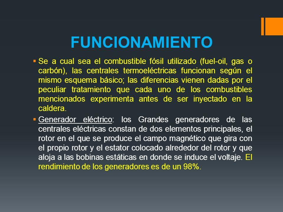 FUNCIONAMIENTO Se a cual sea el combustible fósil utilizado (fuel-oil, gas o carbón), las centrales termoeléctricas funcionan según el mismo esquema b