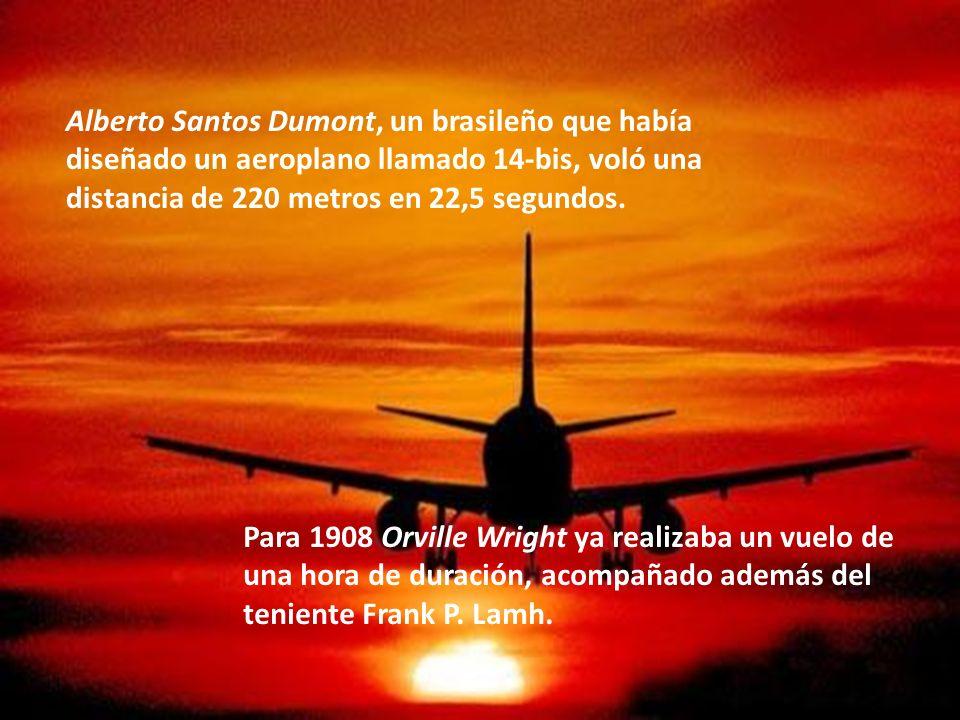 Alberto Santos Dumont, un brasileño que había diseñado un aeroplano llamado 14-bis, voló una distancia de 220 metros en 22,5 segundos. Para 1908 Orvil