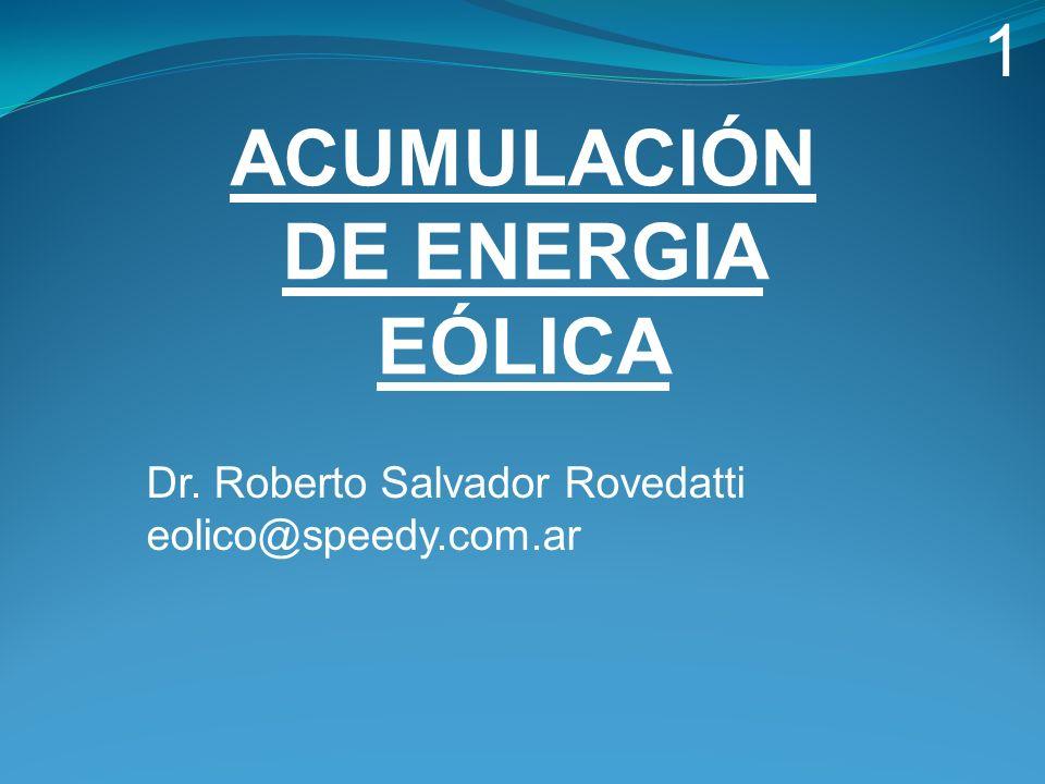 Dr. Roberto Salvador Rovedatti eolico@speedy.com.ar ACUMULACIÓN DE ENERGIA EÓLICA 1