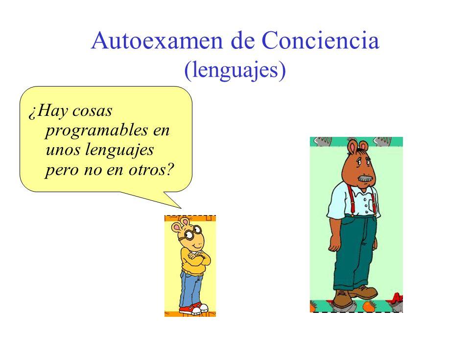 Autoexamen de Conciencia (lenguajes) ¿Hay cosas programables en unos lenguajes pero no en otros?
