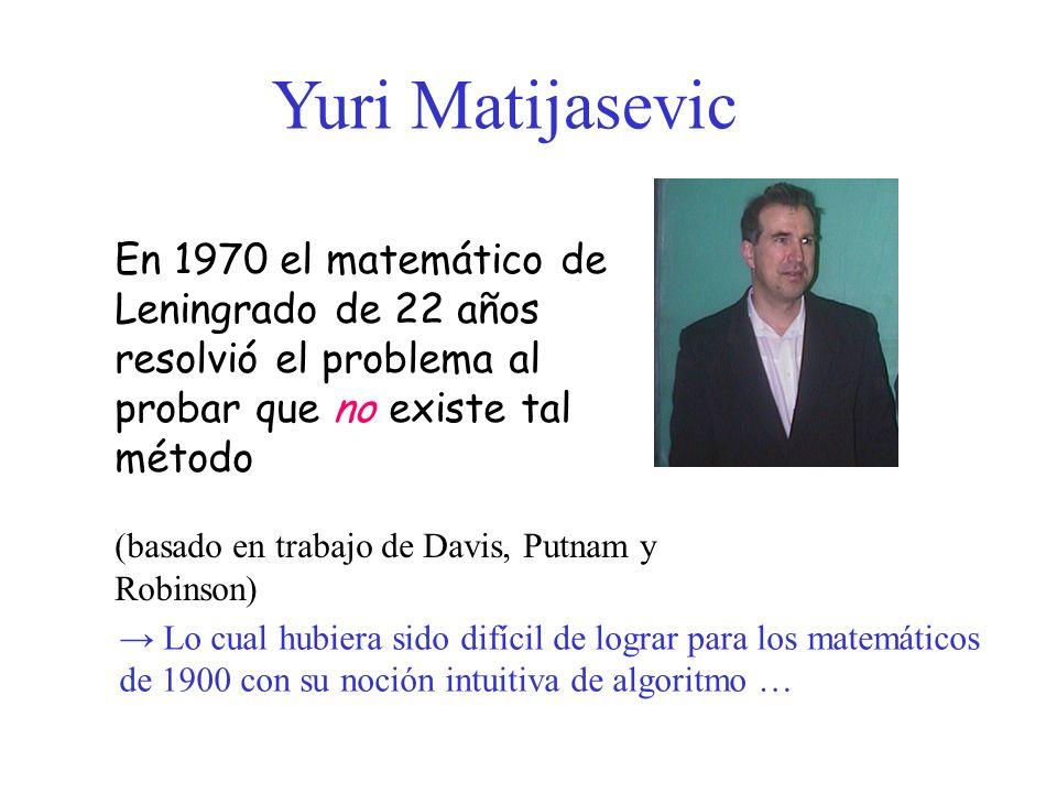 En 1970 el matemático de Leningrado de 22 años resolvió el problema al probar que no existe tal método (basado en trabajo de Davis, Putnam y Robinson)