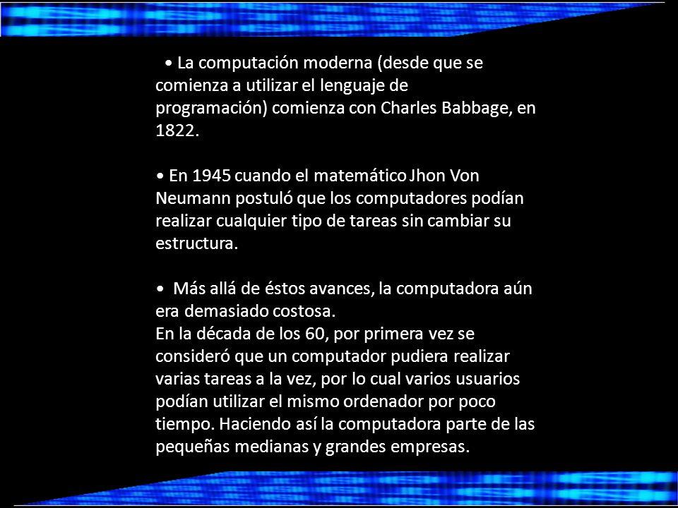 La computación moderna (desde que se comienza a utilizar el lenguaje de programación) comienza con Charles Babbage, en 1822.