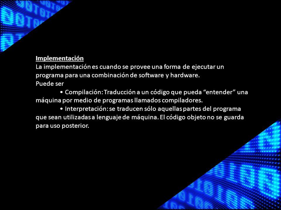 La implementación es cuando se provee una forma de ejecutar un programa para una combinación de software y hardware.