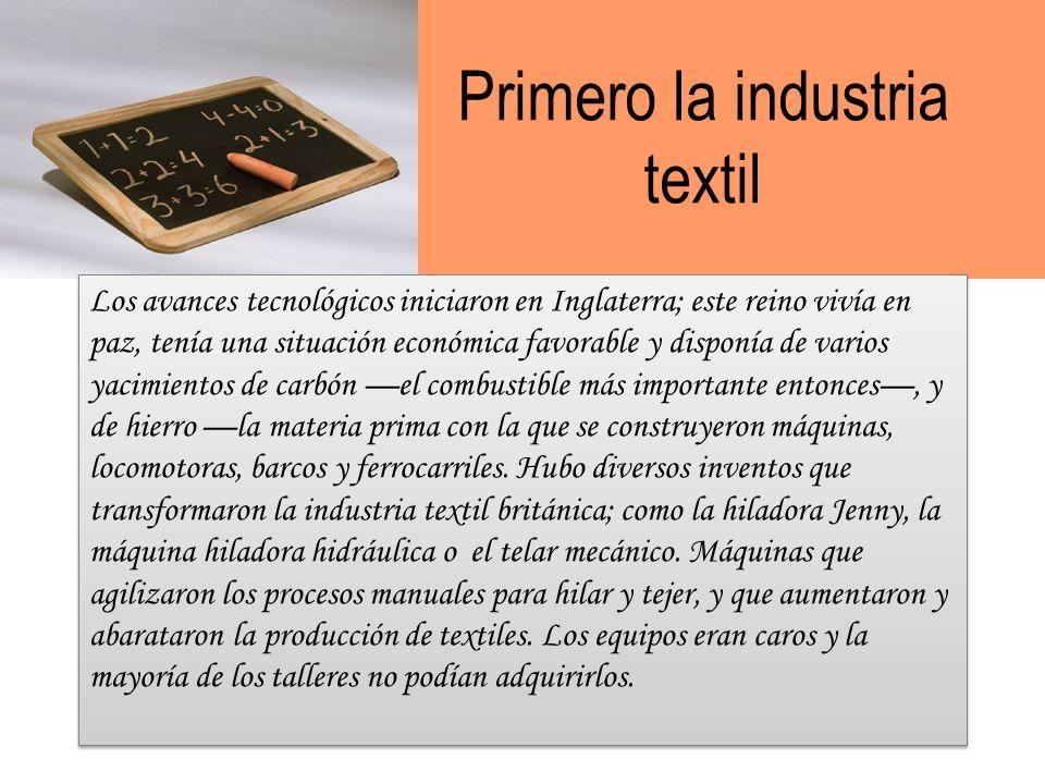 El proceso de producción A finales del siglo XVIII y principios del XIX se produjeron cambios que mejoraron los procesos de producción. Paulatinamente