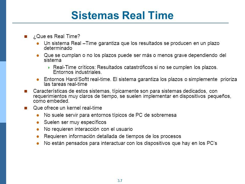 3.8 Sistemas real-time Las tareas (procesos) están perfectamente descritas mediante: Un periodo: son repetitivas Un plazo(deadline): han de ejecutarse antes de … Un tiempo de ejecución Las diferentes políticas son más o menos seguras y intentan ( o garantizan) los plazos.