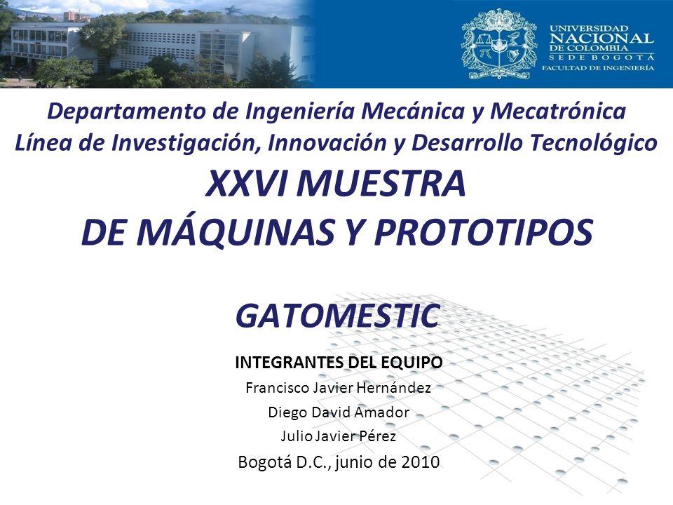 INTEGRANTES DEL EQUIPO Francisco Javier Hernández Diego David Amador Julio Javier Pérez Bogotá D.C., junio de 2010 Departamento de Ingeniería Mecánica