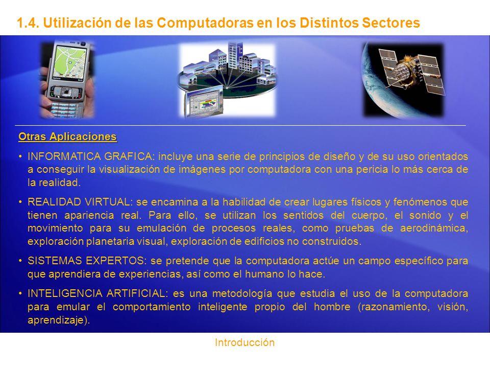 1.4. Utilización de las Computadoras en los Distintos Sectores Otras Aplicaciones INFORMATICA GRAFICA: incluye una serie de principios de diseño y de