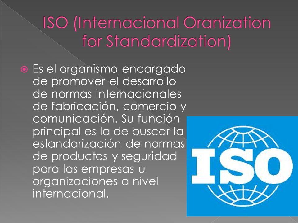 Es el organismo encargado de promover el desarrollo de normas internacionales de fabricación, comercio y comunicación. Su función principal es la de b