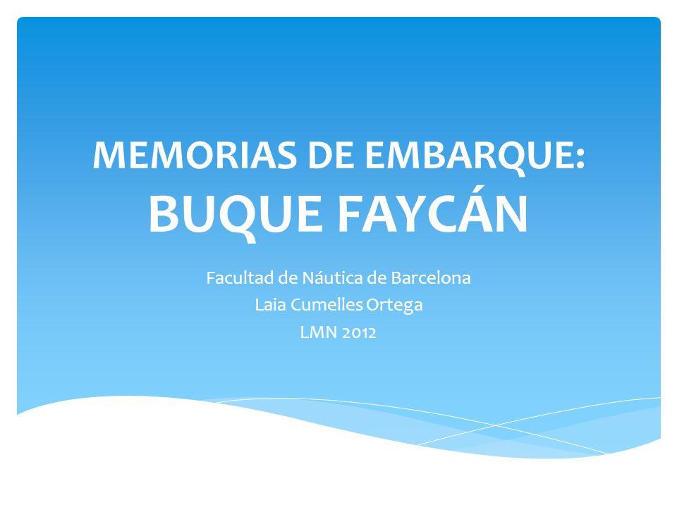 MEMORIAS DE EMBARQUE: BUQUE FAYCÁN Facultad de Náutica de Barcelona Laia Cumelles Ortega LMN 2012